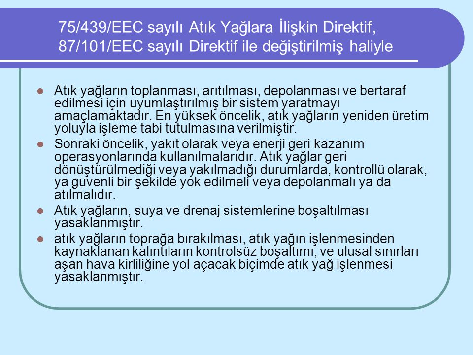 75/439/EEC sayılı Atık Yağlara İlişkin Direktif, 87/101/EEC sayılı Direktif ile değiştirilmiş haliyle
