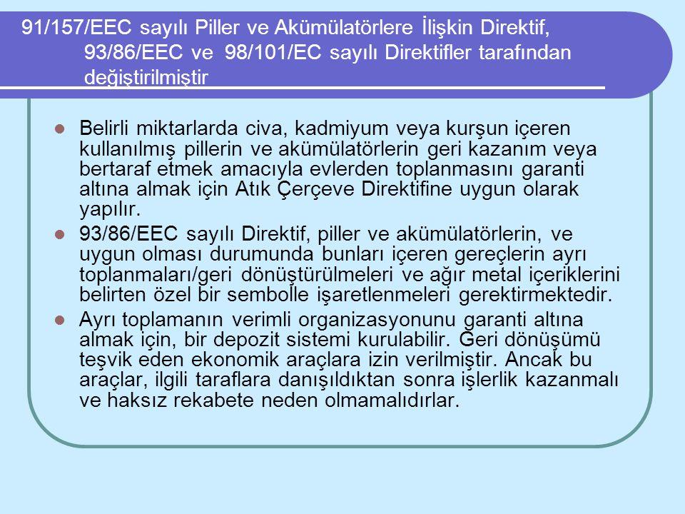 91/157/EEC sayılı Piller ve Akümülatörlere İlişkin Direktif, 93/86/EEC ve 98/101/EC sayılı Direktifler tarafından değiştirilmiştir