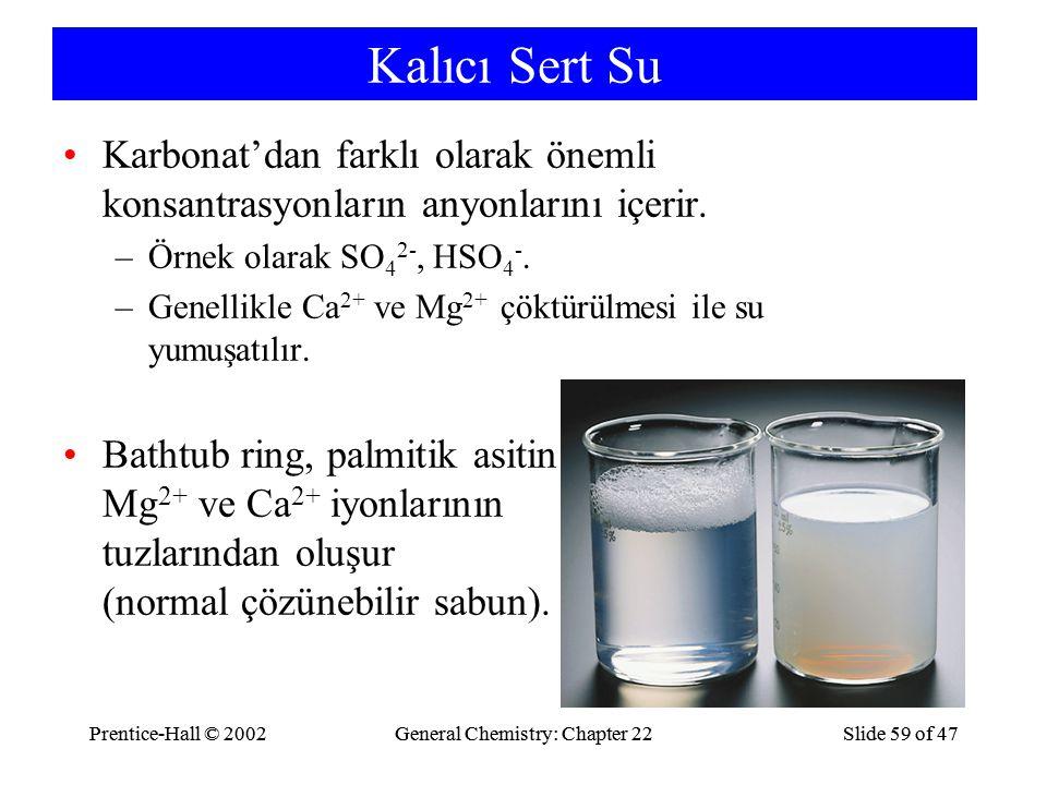 Chemistry 140 Fall 2002 Kalıcı Sert Su. Karbonat'dan farklı olarak önemli konsantrasyonların anyonlarını içerir.