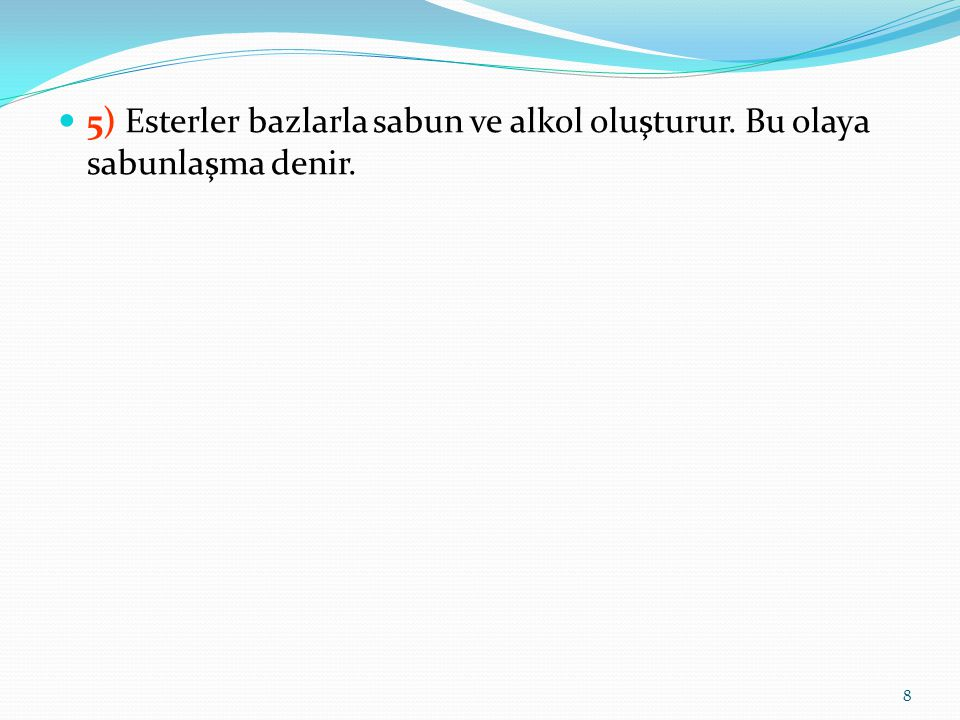 5) Esterler bazlarla sabun ve alkol oluşturur