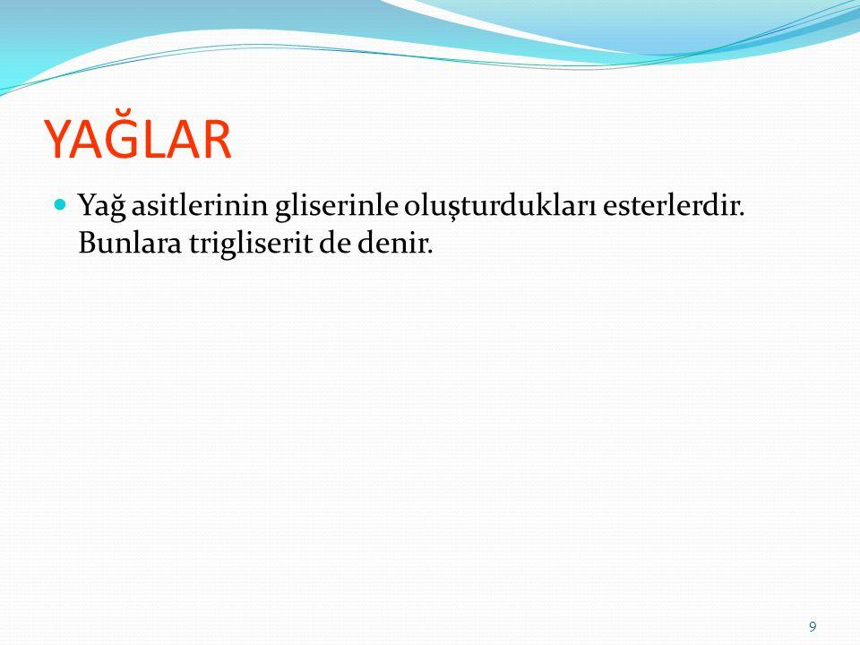 YAĞLAR Yağ asitlerinin gliserinle oluşturdukları esterlerdir. Bunlara trigliserit de denir.