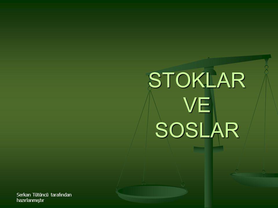 STOKLAR VE SOSLAR Serkan Tütüncü tarafından hazırlanmıştır