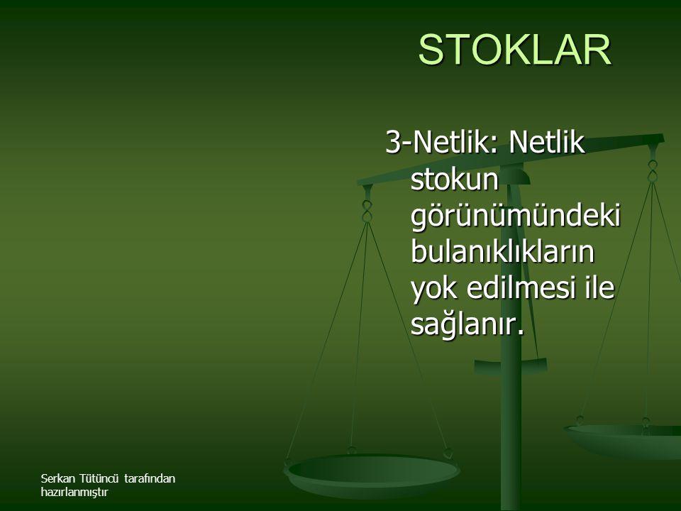 STOKLAR 3-Netlik: Netlik stokun görünümündeki bulanıklıkların yok edilmesi ile sağlanır.