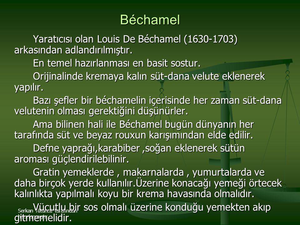 Béchamel Yaratıcısı olan Louis De Béchamel (1630-1703) arkasından adlandırılmıştır. En temel hazırlanması en basit sostur.
