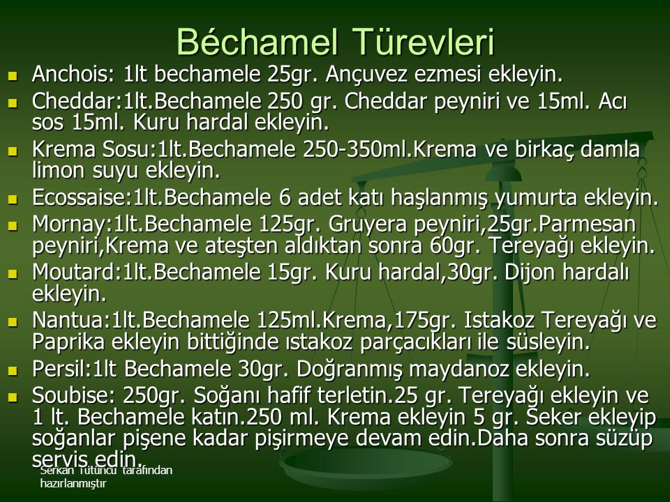Béchamel Türevleri Anchois: 1lt bechamele 25gr. Ançuvez ezmesi ekleyin.