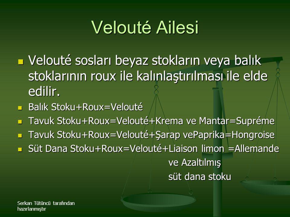 Velouté Ailesi Velouté sosları beyaz stokların veya balık stoklarının roux ile kalınlaştırılması ile elde edilir.