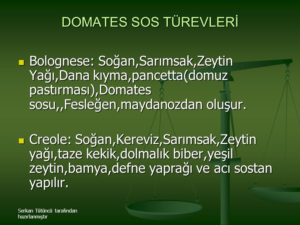 DOMATES SOS TÜREVLERİ Bolognese: Soğan,Sarımsak,Zeytin Yağı,Dana kıyma,pancetta(domuz pastırması),Domates sosu,,Fesleğen,maydanozdan oluşur.