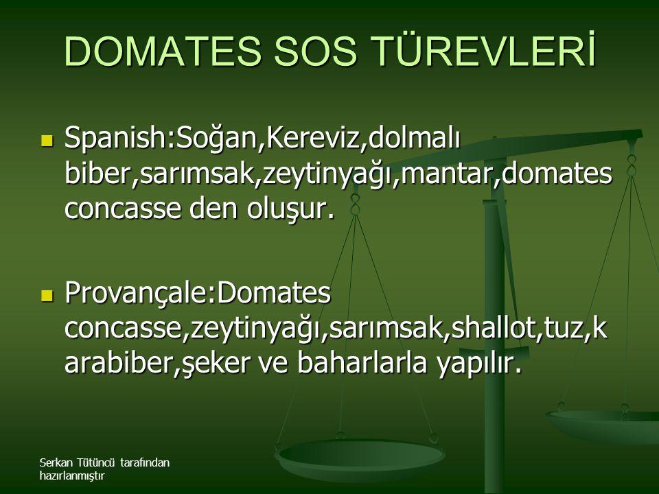 DOMATES SOS TÜREVLERİ Spanish:Soğan,Kereviz,dolmalı biber,sarımsak,zeytinyağı,mantar,domates concasse den oluşur.