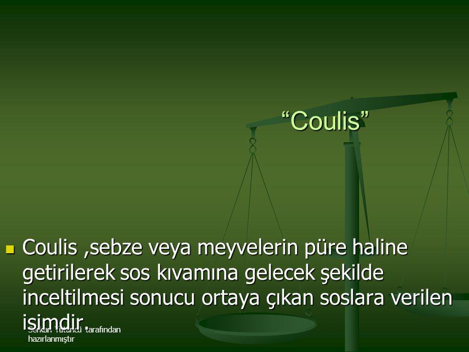 Coulis Coulis ,sebze veya meyvelerin püre haline getirilerek sos kıvamına gelecek şekilde inceltilmesi sonucu ortaya çıkan soslara verilen isimdir.