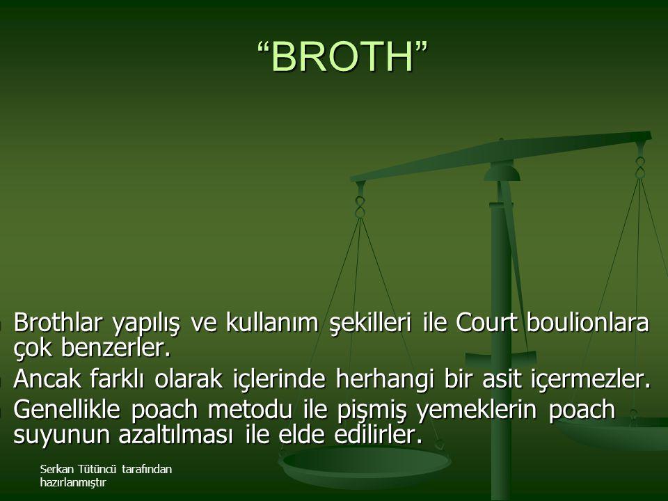 BROTH Brothlar yapılış ve kullanım şekilleri ile Court boulionlara çok benzerler. Ancak farklı olarak içlerinde herhangi bir asit içermezler.