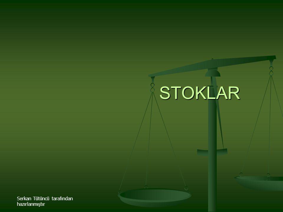 STOKLAR Serkan Tütüncü tarafından hazırlanmıştır