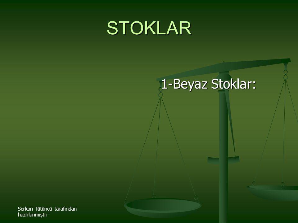 STOKLAR 1-Beyaz Stoklar: Serkan Tütüncü tarafından hazırlanmıştır