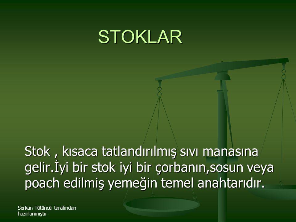 STOKLAR Stok , kısaca tatlandırılmış sıvı manasına gelir.İyi bir stok iyi bir çorbanın,sosun veya poach edilmiş yemeğin temel anahtarıdır.