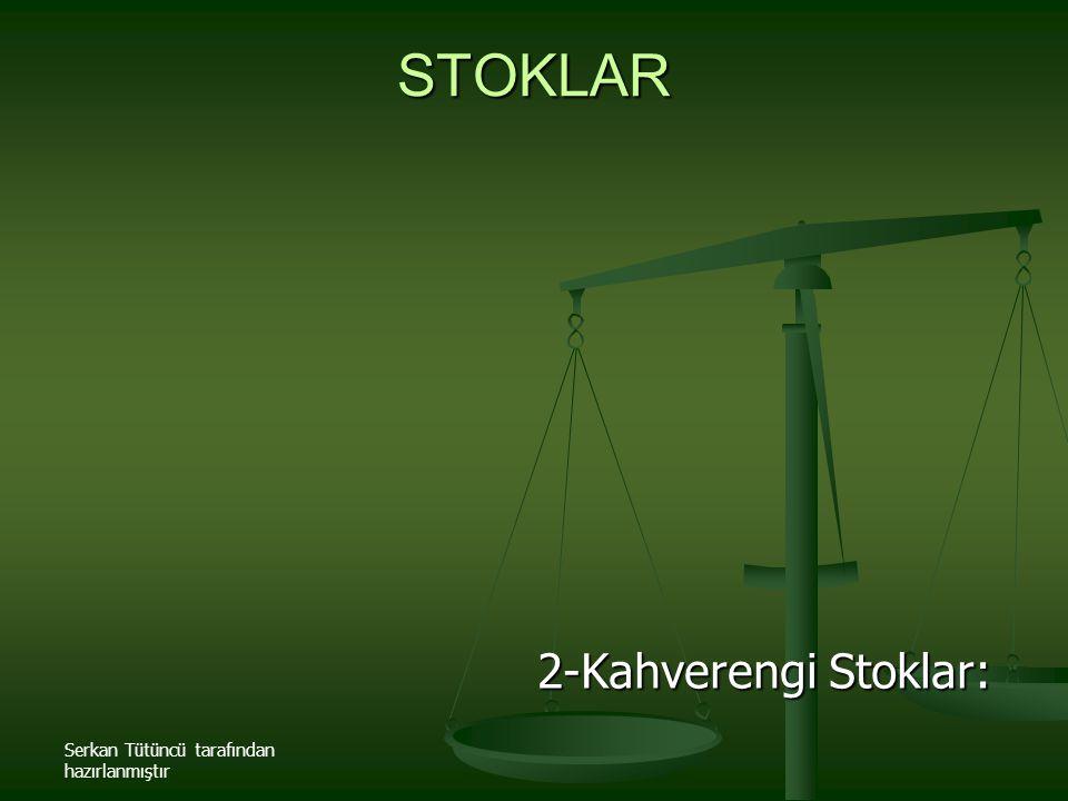 STOKLAR 2-Kahverengi Stoklar: Serkan Tütüncü tarafından hazırlanmıştır