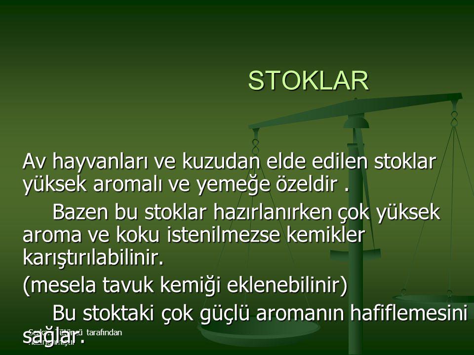 STOKLAR Av hayvanları ve kuzudan elde edilen stoklar yüksek aromalı ve yemeğe özeldir .