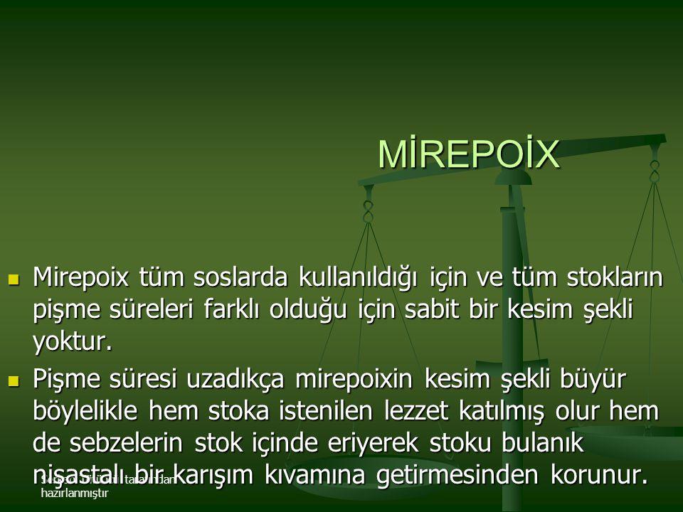 MİREPOİX Mirepoix tüm soslarda kullanıldığı için ve tüm stokların pişme süreleri farklı olduğu için sabit bir kesim şekli yoktur.