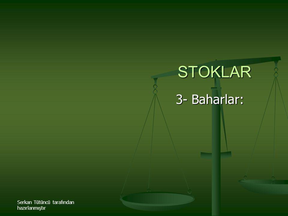 STOKLAR 3- Baharlar: Serkan Tütüncü tarafından hazırlanmıştır