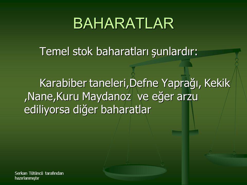 BAHARATLAR Temel stok baharatları şunlardır: