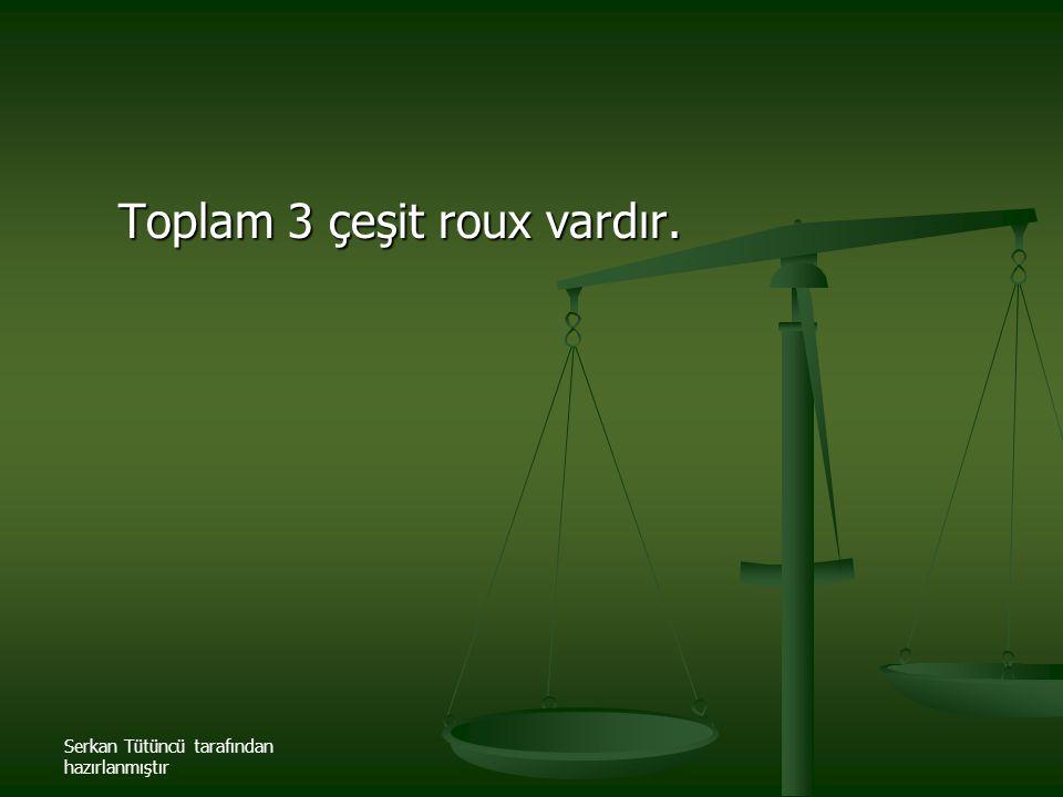 Toplam 3 çeşit roux vardır.