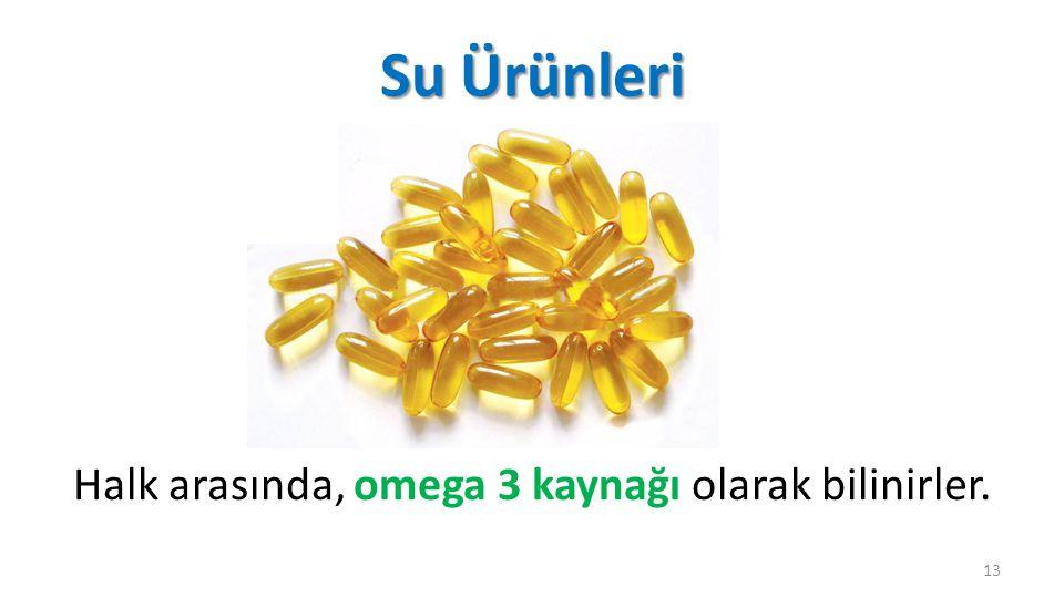 Halk arasında, omega 3 kaynağı olarak bilinirler.