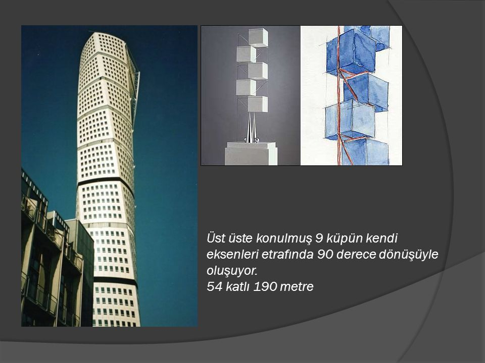 Üst üste konulmuş 9 küpün kendi eksenleri etrafında 90 derece dönüşüyle oluşuyor. 54 katlı 190 metre