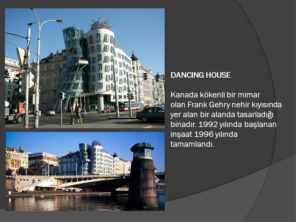 DANCING HOUSE Kanada kökenli bir mimar olan Frank Gehry nehir kıyısında yer alan bir alanda tasarladığı binadır.