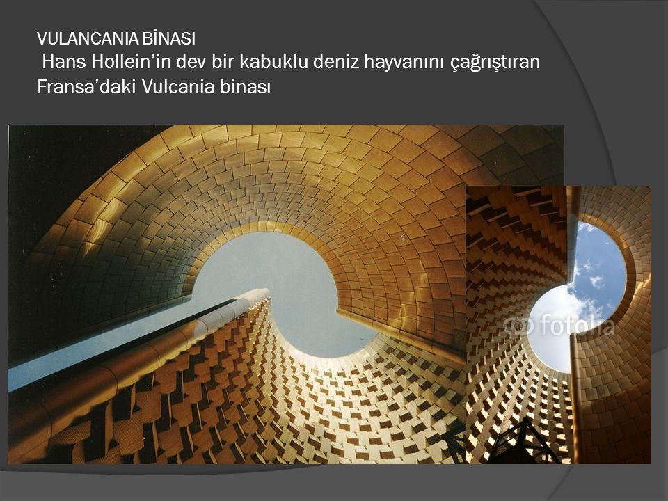 VULANCANIA BİNASI Hans Hollein'in dev bir kabuklu deniz hayvanını çağrıştıran Fransa'daki Vulcania binası