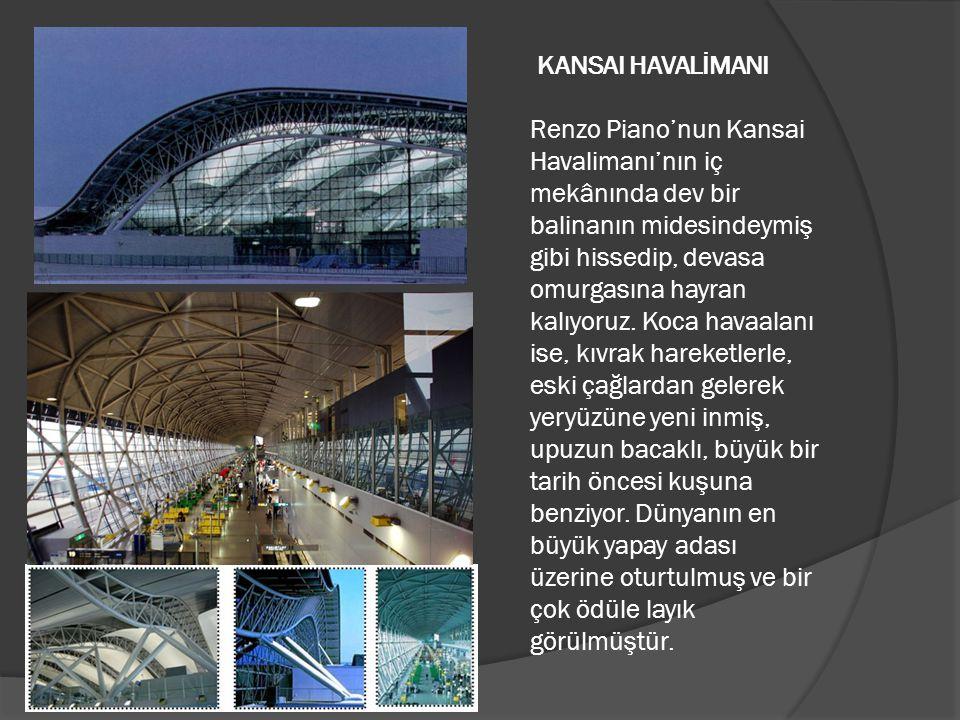 KANSAI HAVALİMANI Renzo Piano'nun Kansai Havalimanı'nın iç mekânında dev bir balinanın midesindeymiş gibi hissedip, devasa omurgasına hayran kalıyoruz.