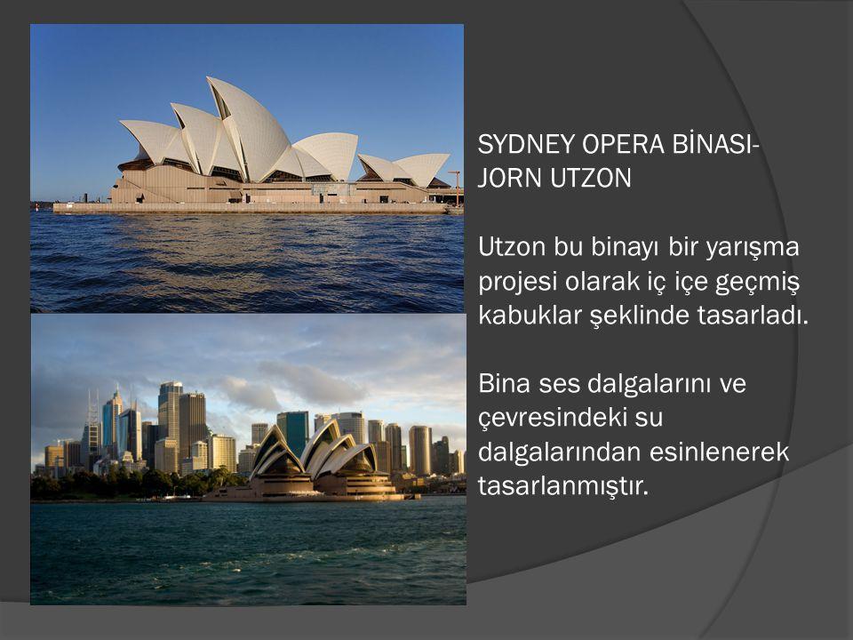 SYDNEY OPERA BİNASI- JORN UTZON Utzon bu binayı bir yarışma projesi olarak iç içe geçmiş kabuklar şeklinde tasarladı.