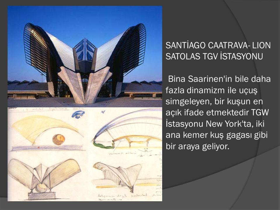 SANTİAGO CAATRAVA- LION SATOLAS TGV İSTASYONU Bina Saarinen in bile daha fazla dinamizm ile uçuş simgeleyen, bir kuşun en açık ifade etmektedir TGW İstasyonu New York ta, iki ana kemer kuş gagası gibi bir araya geliyor.