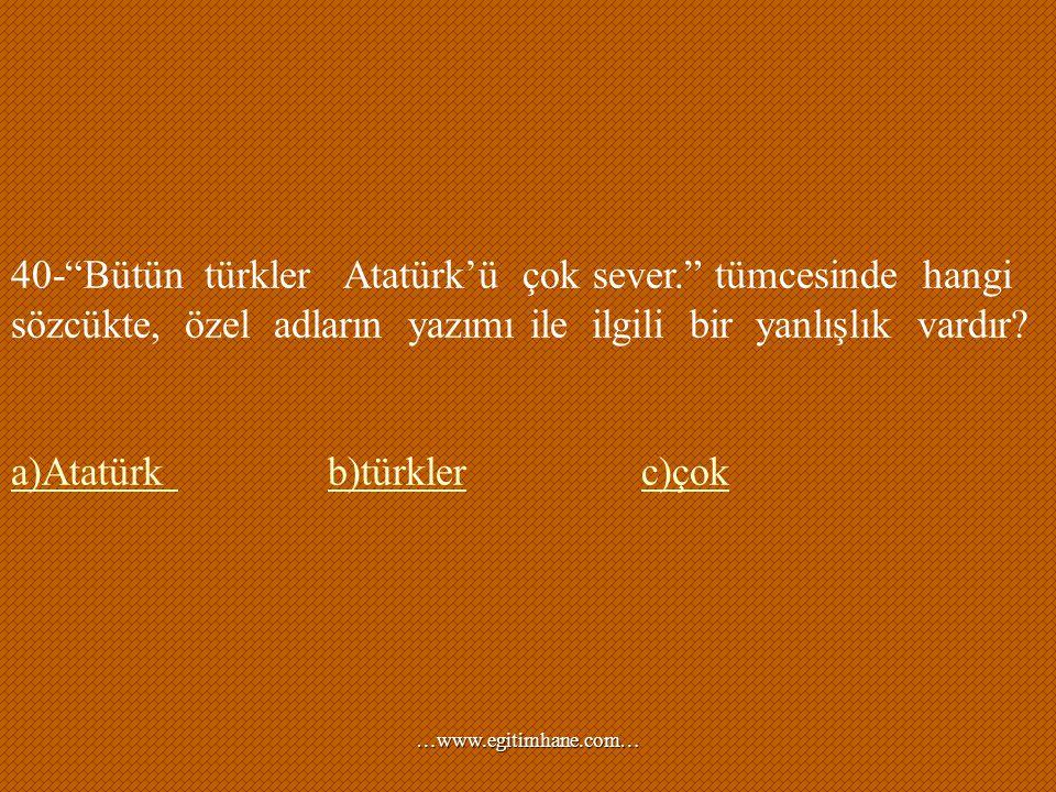 a)Atatürk b)türkler c)çok