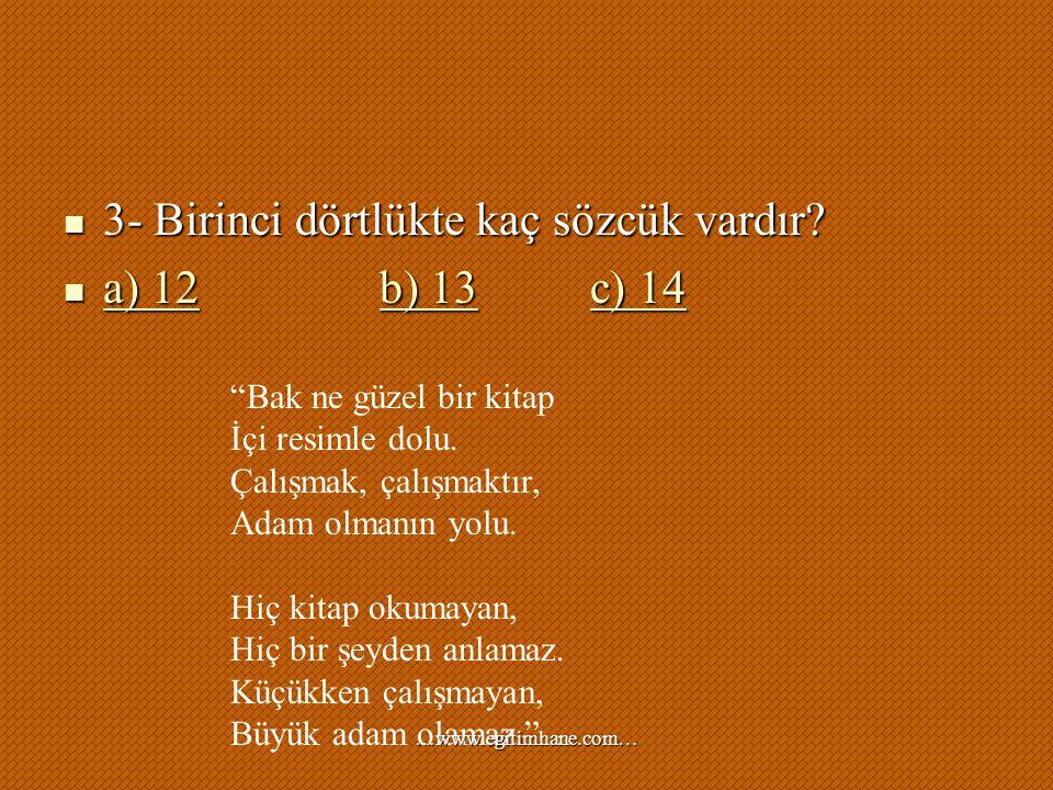 3- Birinci dörtlükte kaç sözcük vardır a) 12 b) 13 c) 14