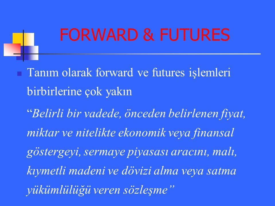 FORWARD & FUTURES Tanım olarak forward ve futures işlemleri birbirlerine çok yakın.