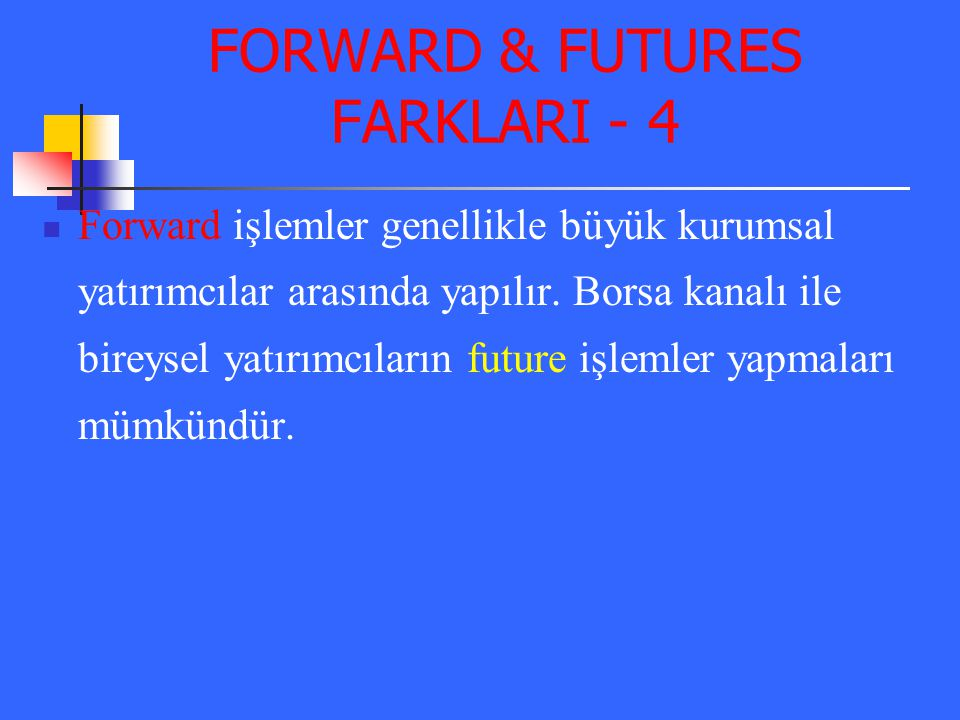 FORWARD & FUTURES FARKLARI - 4
