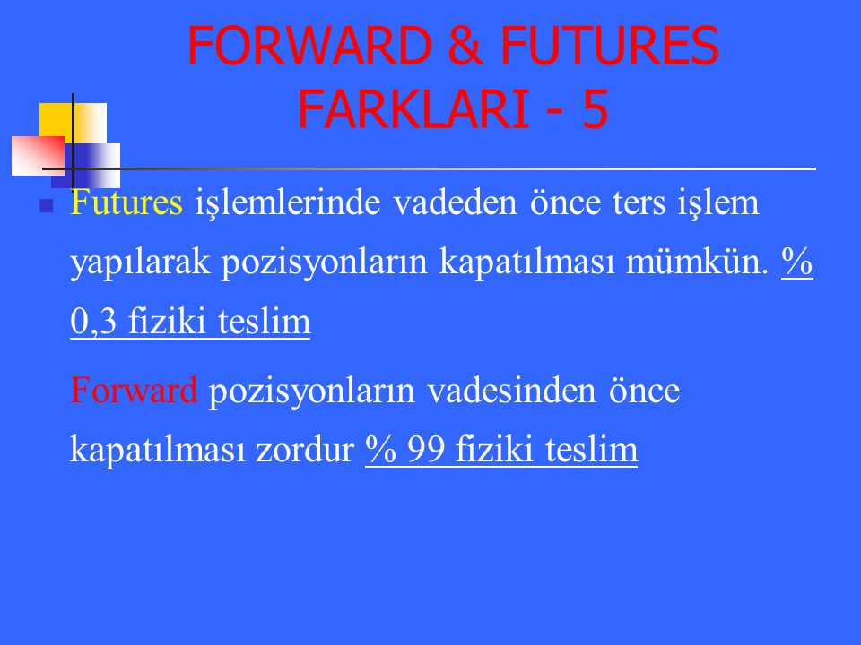 FORWARD & FUTURES FARKLARI - 5