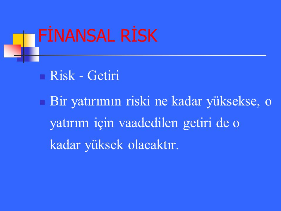 FİNANSAL RİSK Risk - Getiri