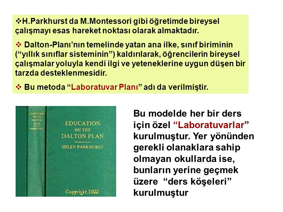 H.Parkhurst da M.Montessori gibi öğretimde bireysel çalışmayı esas hareket noktası olarak almaktadır.