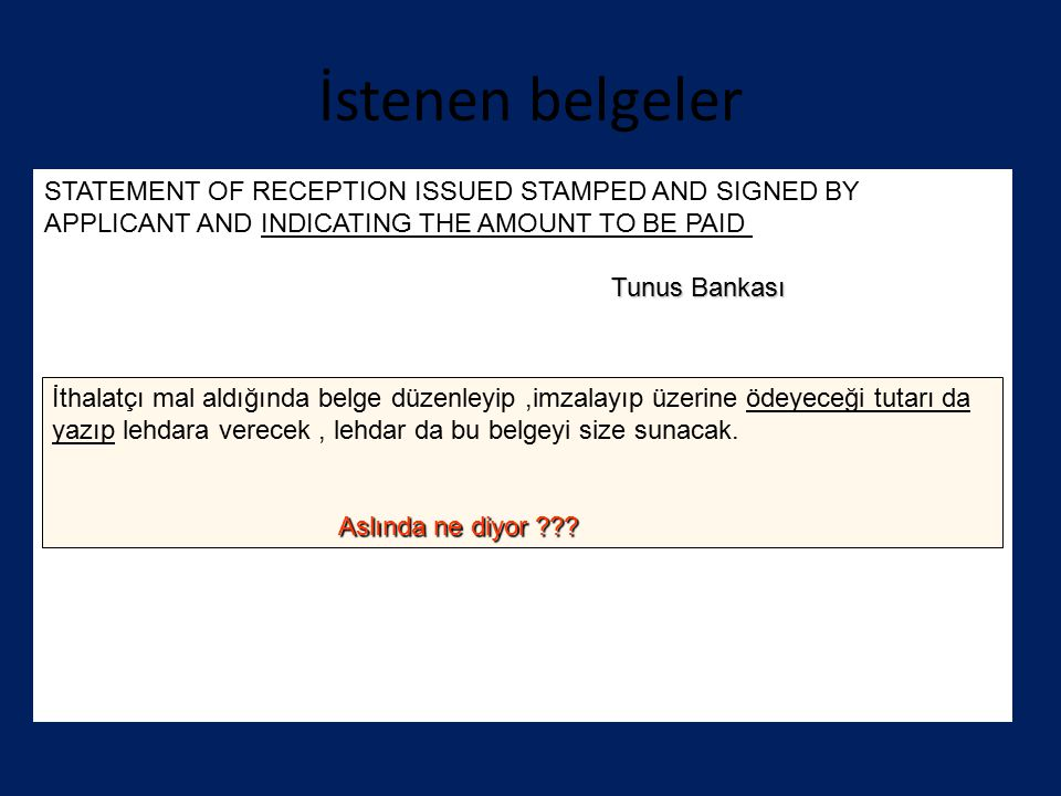 İstenen belgeler STATEMENT OF RECEPTION ISSUED STAMPED AND SIGNED BY APPLICANT AND INDICATING THE AMOUNT TO BE PAID