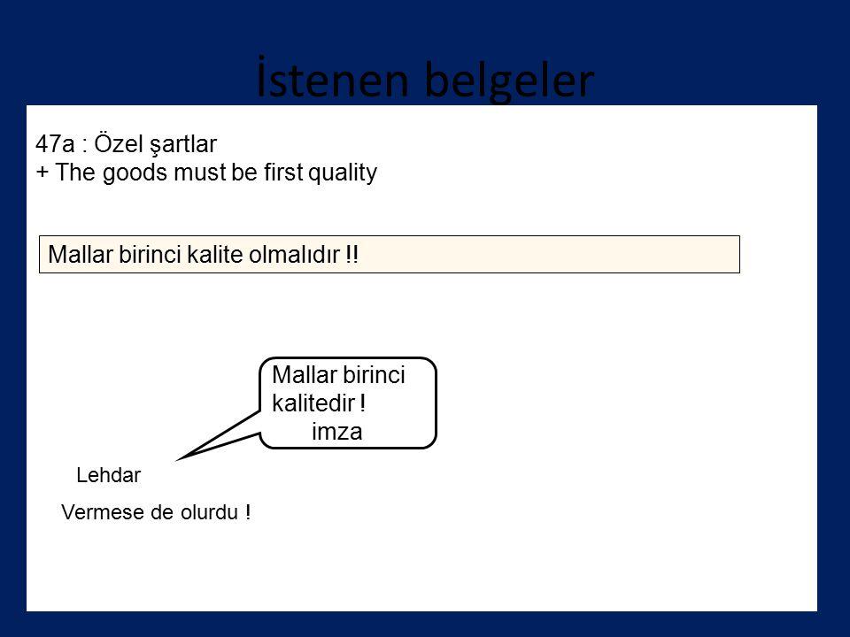 İstenen belgeler 47a : Özel şartlar + The goods must be first quality