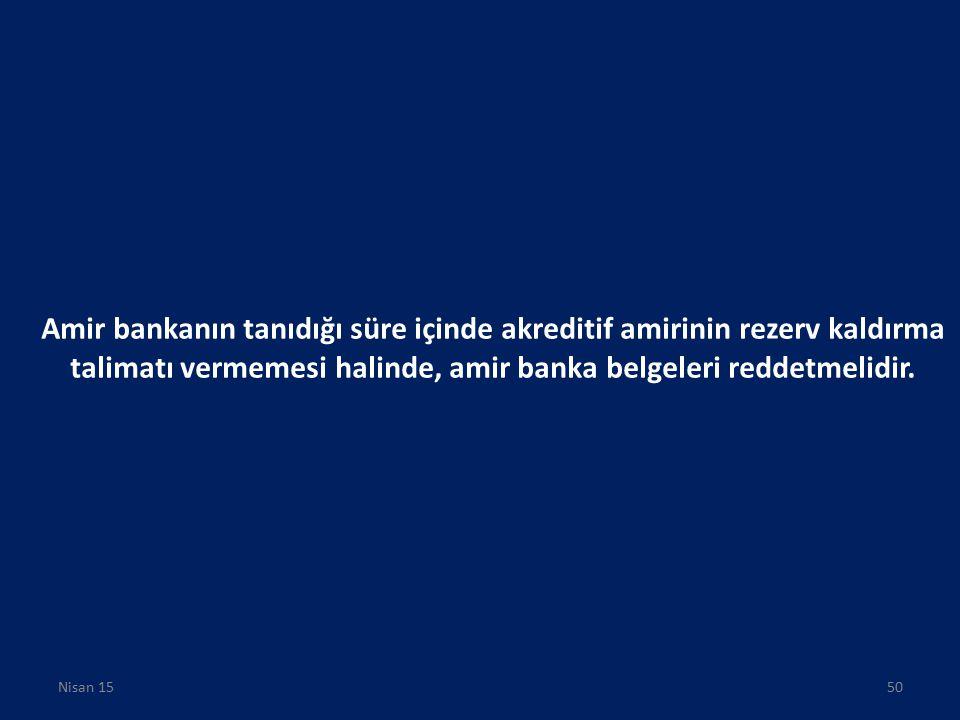 Amir bankanın tanıdığı süre içinde akreditif amirinin rezerv kaldırma talimatı vermemesi halinde, amir banka belgeleri reddetmelidir.
