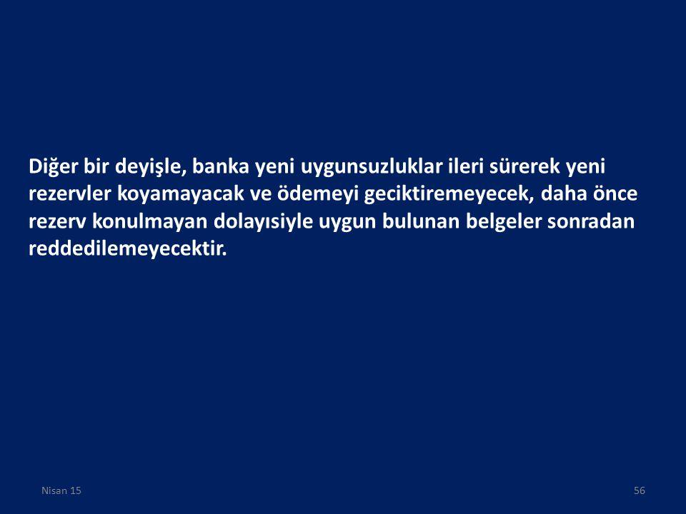 Diğer bir deyişle, banka yeni uygunsuzluklar ileri sürerek yeni rezervler koyamayacak ve ödemeyi geciktiremeyecek, daha önce rezerv konulmayan dolayısiyle uygun bulunan belgeler sonradan reddedilemeyecektir.