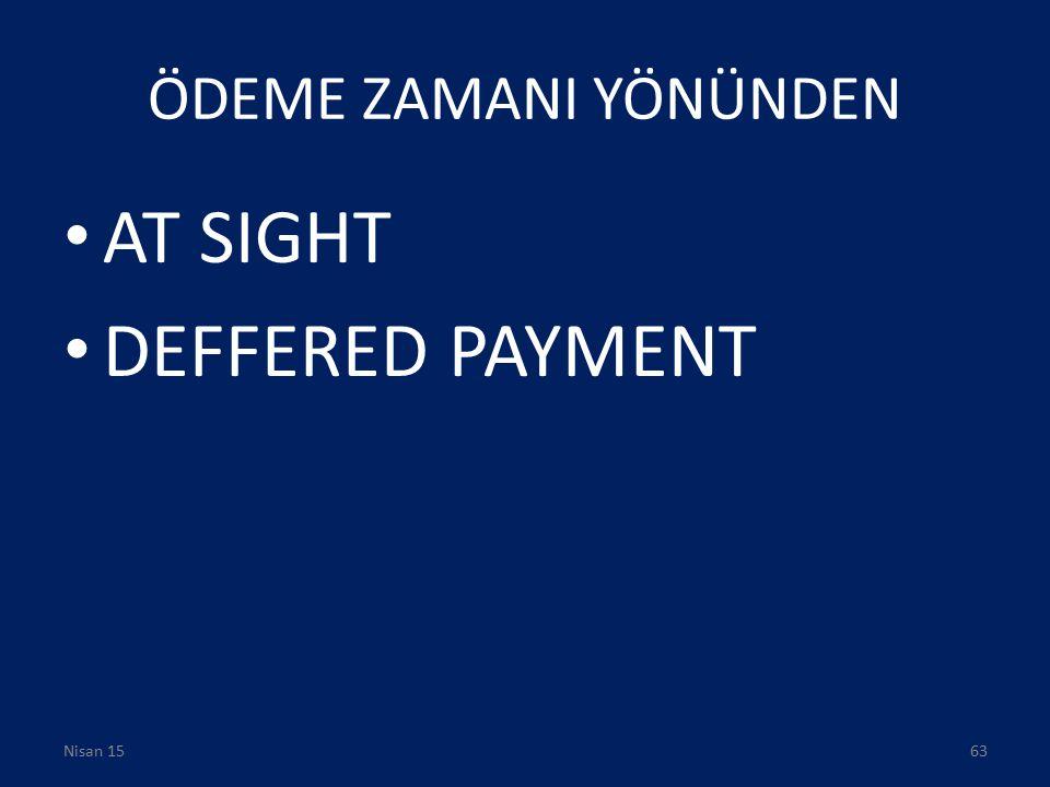 ÖDEME ZAMANI YÖNÜNDEN AT SIGHT DEFFERED PAYMENT Nisan 17