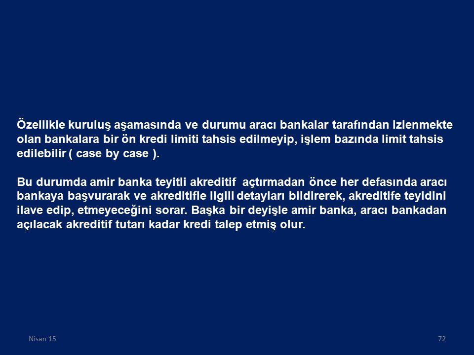 Özellikle kuruluş aşamasında ve durumu aracı bankalar tarafından izlenmekte olan bankalara bir ön kredi limiti tahsis edilmeyip, işlem bazında limit tahsis edilebilir ( case by case ).