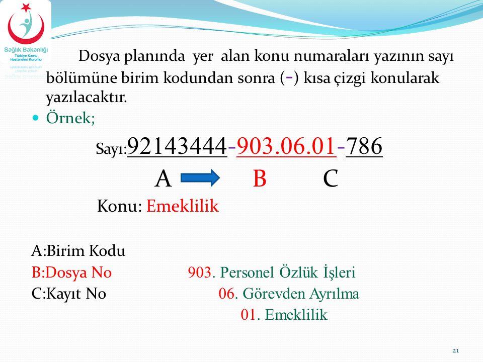 Dosya planında yer alan konu numaraları yazının sayı bölümüne birim kodundan sonra (-) kısa çizgi konularak yazılacaktır.