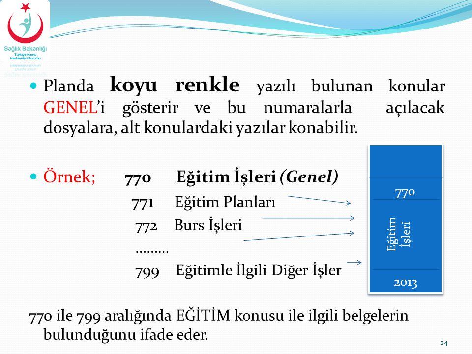 Örnek; 770 Eğitim İşleri (Genel) 771 Eğitim Planları