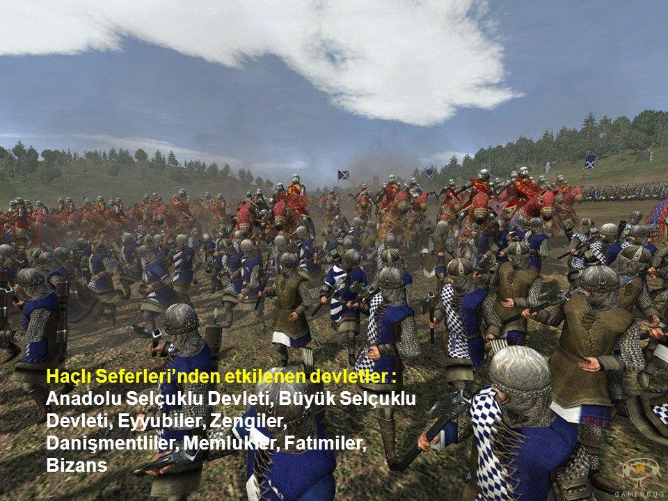 Haçlı Seferleri'nden etkilenen devletler : Anadolu Selçuklu Devleti, Büyük Selçuklu Devleti, Eyyubiler, Zengiler, Danişmentliler, Memlukler, Fatımiler, Bizans