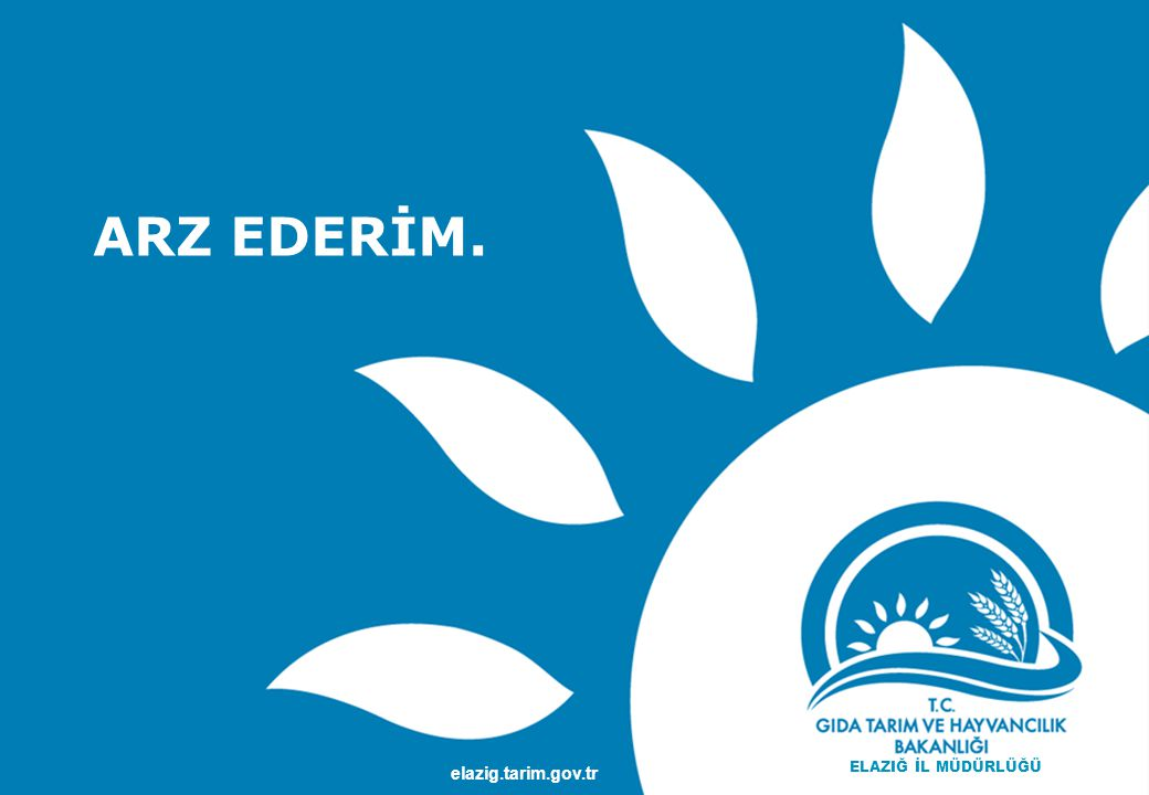 ARZ EDERİM. TEŞEKKÜRLER elazig.tarim.gov.tr www.gsb.gov.tr