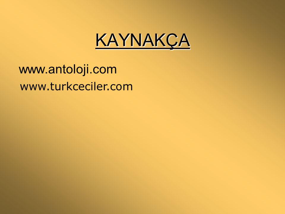 KAYNAKÇA www.antoloji.com www.turkceciler.com
