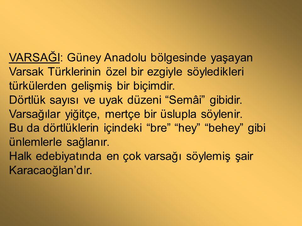 VARSAĞI: Güney Anadolu bölgesinde yaşayan