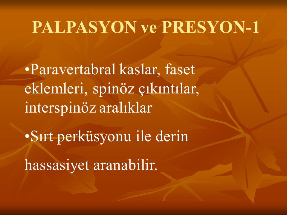 PALPASYON ve PRESYON-1 Paravertabral kaslar, faset eklemleri, spinöz çıkıntılar, interspinöz aralıklar.